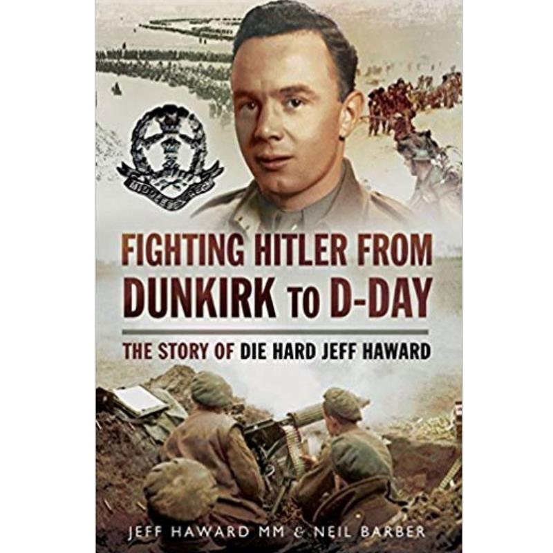 Product Photo of 28354 - Fighting Hitler from Dunkirk to D-Day: The Story of Die Hard Jeff Haward