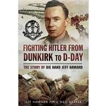 Photo of 28354 - Fighting Hitler from Dunkirk to D-Day: The Story of Die Hard Jeff Haward,  by Neil Barber