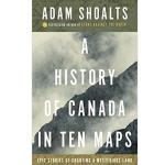 Photo of 28362 - A History of Canada in Ten Maps: Epic Stories of Charting a Mysterious Land, by Adam Shoalts