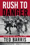 Photo of 28460 - Rush To Danger: Medics in The Line of Fire, by Ted Barris