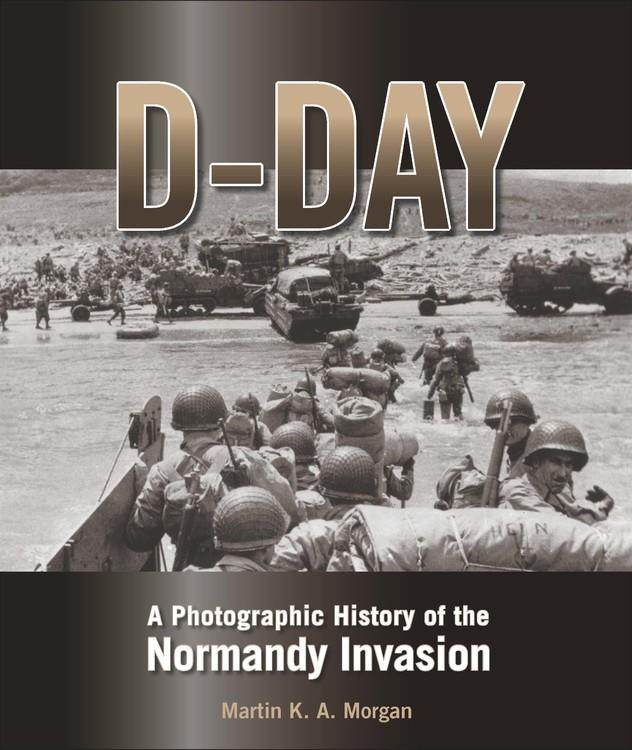 Product Photo of 28504 - D-Day: A Photographic History of the Normandy Invasion, by Martin K.A. Morgan