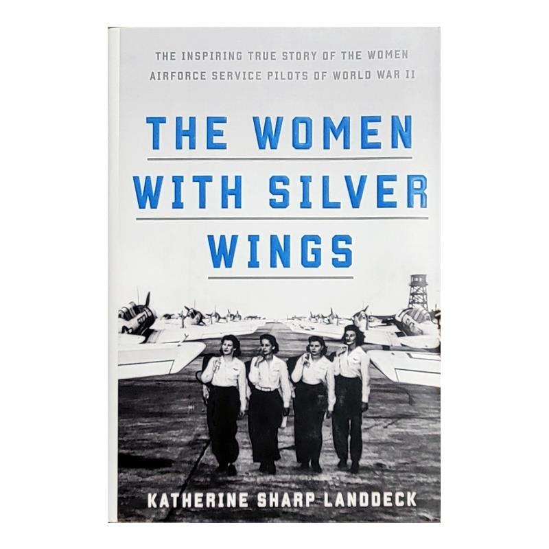 Product Photo of 29148 - The Women With Silver Wings: The Inspiring True Story of the Women Airforce Service Pilots of World